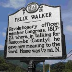 "Felix Walker P26 Revolutionary officer, member Congress, 1817-23, where in ""talking for Buncombe"" (County), he gave new meaning to the word.  Home was 1/2 mi. N. Division of Archives and History, 1975"
